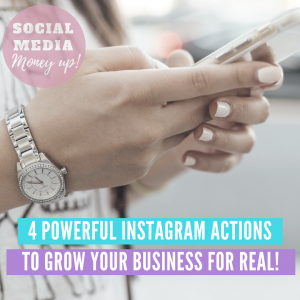 4 Powerful Instagram Actions To Grow Your Business (For Real!)